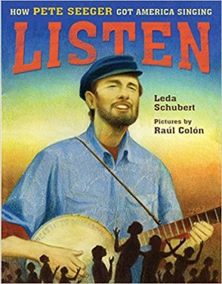 Listen!  Leda Schubert talks about writing her picture book biography of Pete Seeger